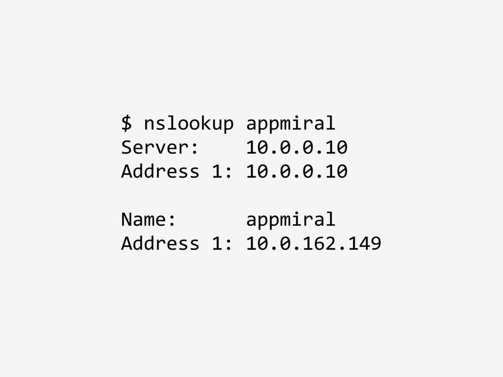 $ nslookup appmiral Server: 10.0.0.10 Address 1...