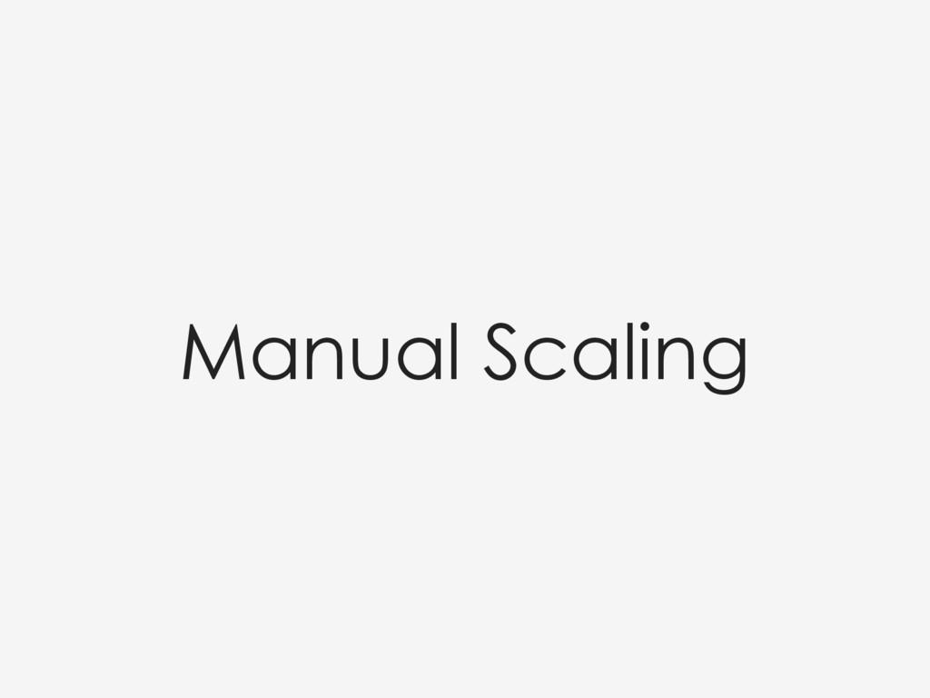 Manual Scaling