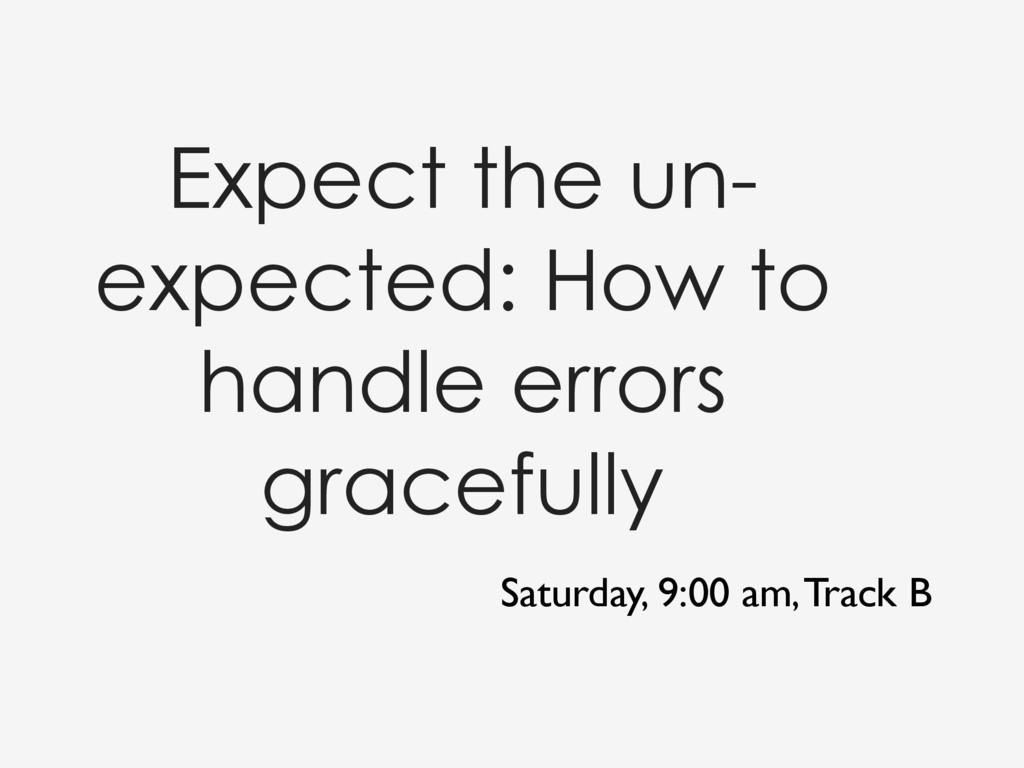Expect the un- expected: How to handle errors g...