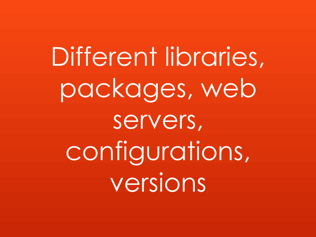 Different libraries, packages, web servers, con...