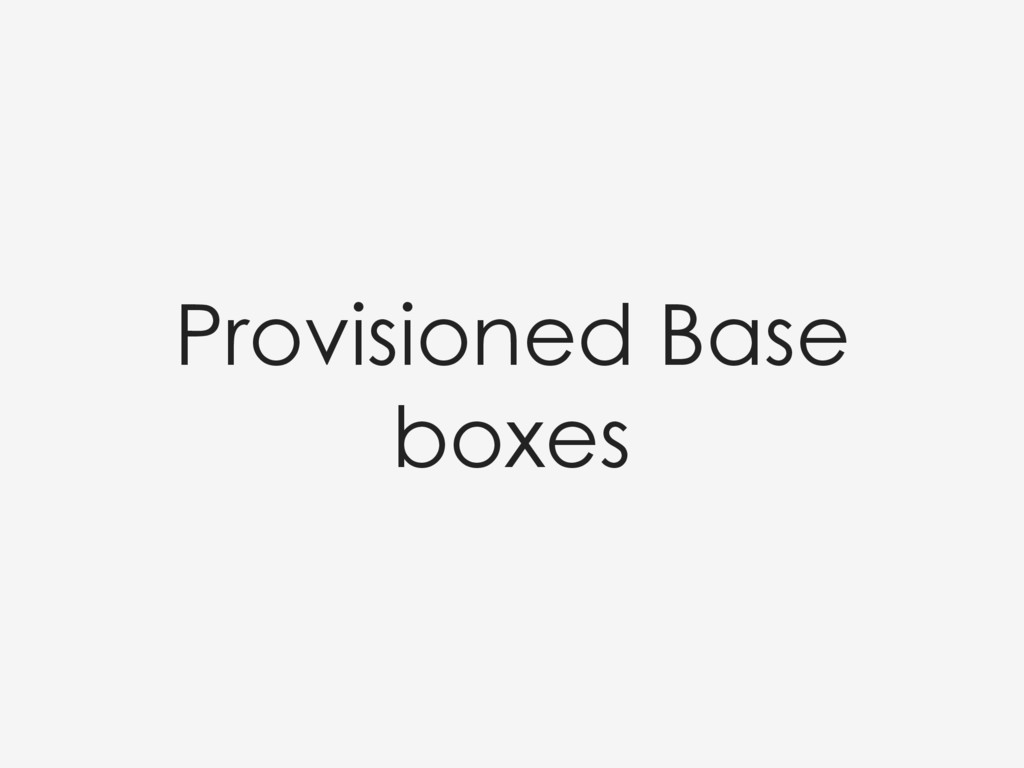 Provisioned Base boxes