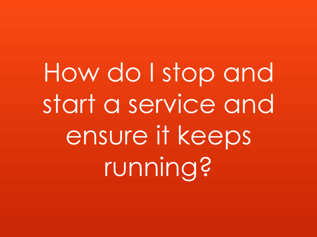 How do I stop and start a service and ensure it...