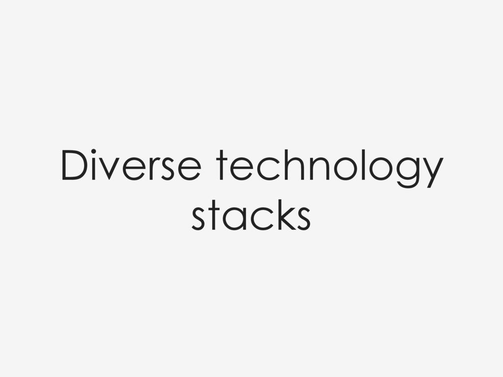 Diverse technology stacks