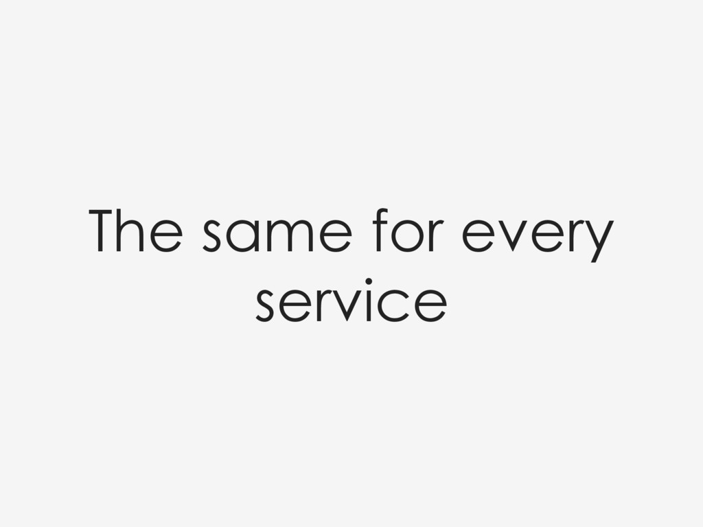 The same for every service