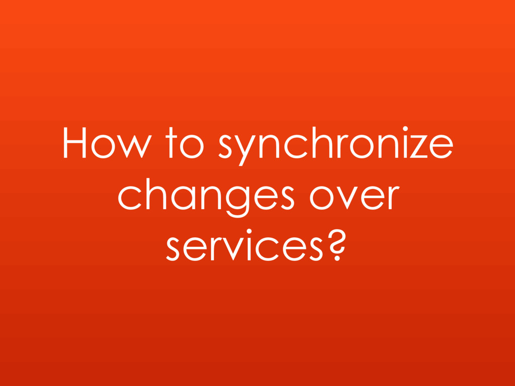 How to synchronize changes over services?