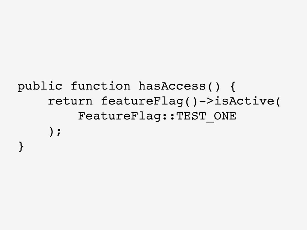 public function hasAccess() { return featureFla...
