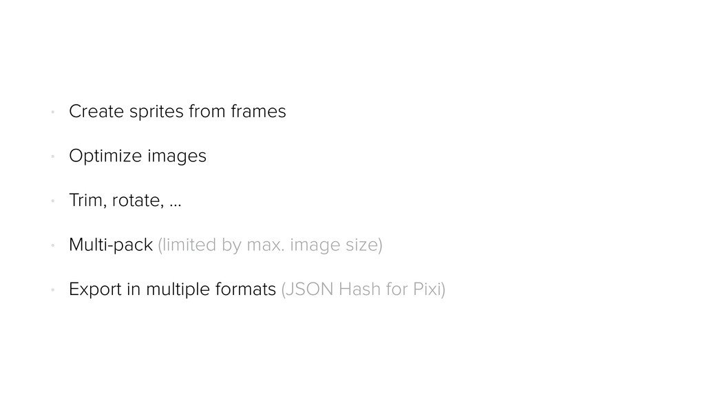 • Create sprites from frames • Optimize images ...