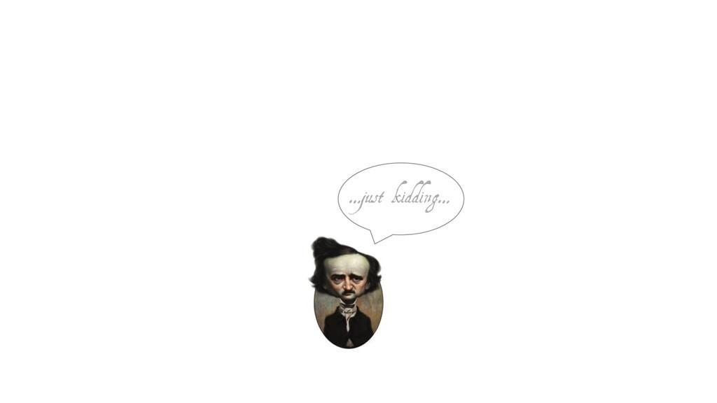 …just kidding…