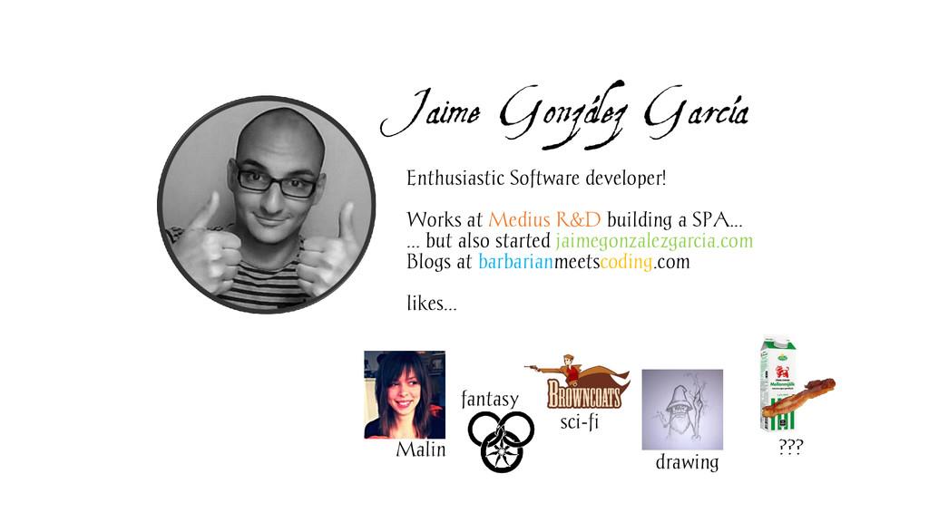 Jaime González García Enthusiastic Software dev...