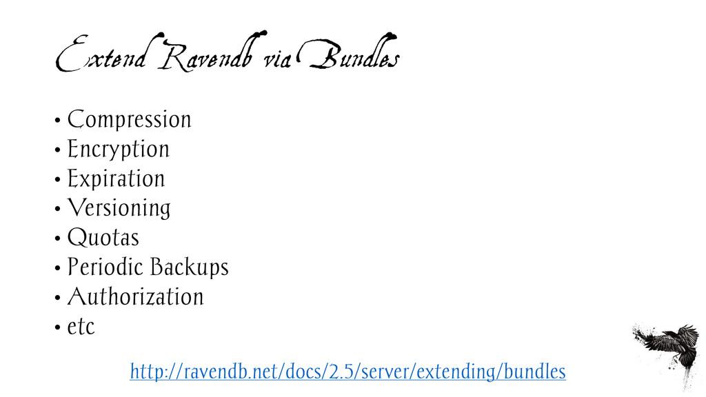 Extend Ravendb via Bundles • Compression • Encr...