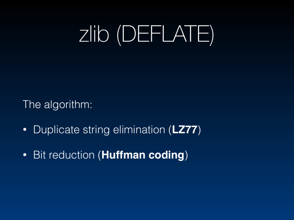 zlib (DEFLATE) The algorithm: • Duplicate strin...