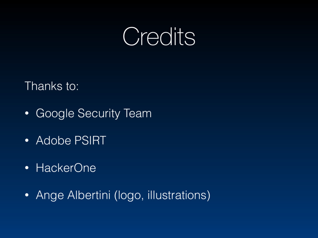 Credits Thanks to: • Google Security Team • Ado...