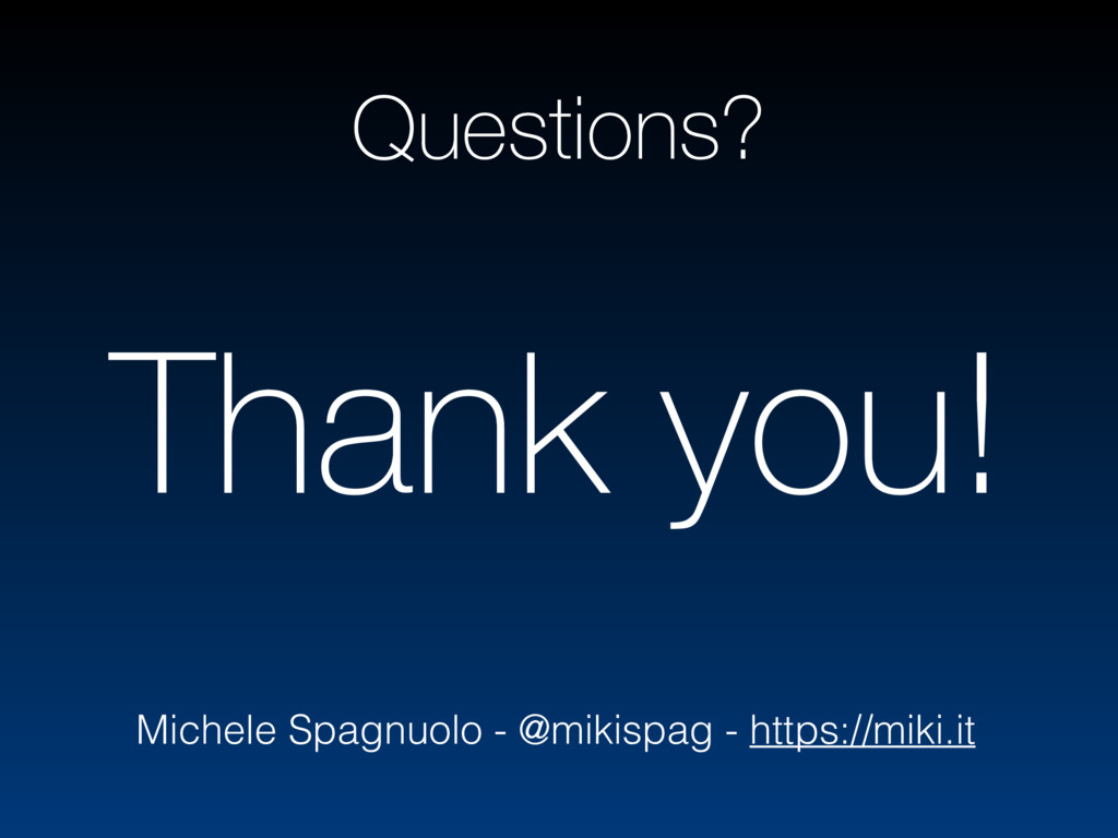 Questions? Michele Spagnuolo - @mikispag - http...