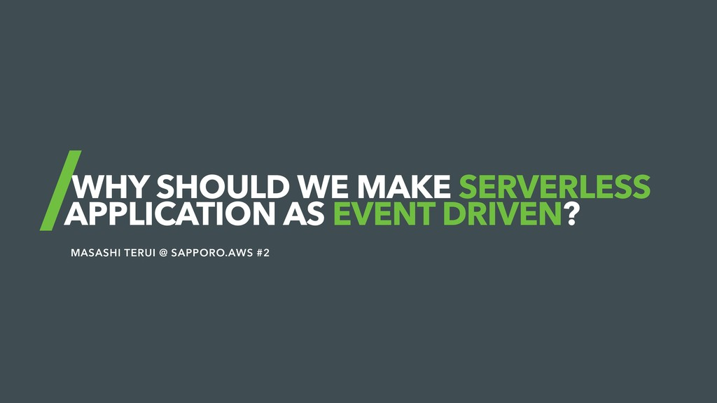 WHY SHOULD WE MAKE SERVERLESS APPLICATION AS EV...