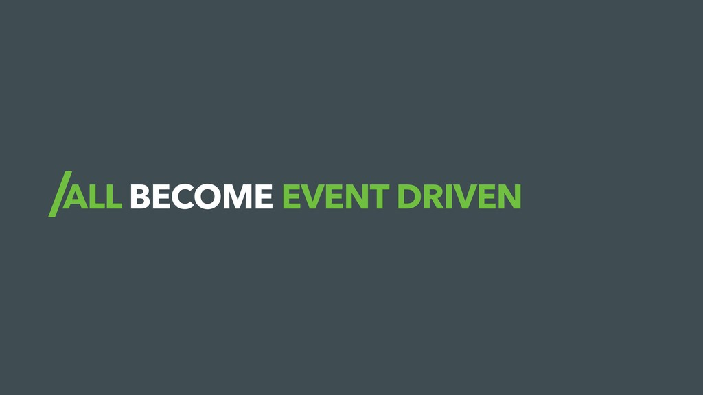 ALL BECOME EVENT DRIVEN