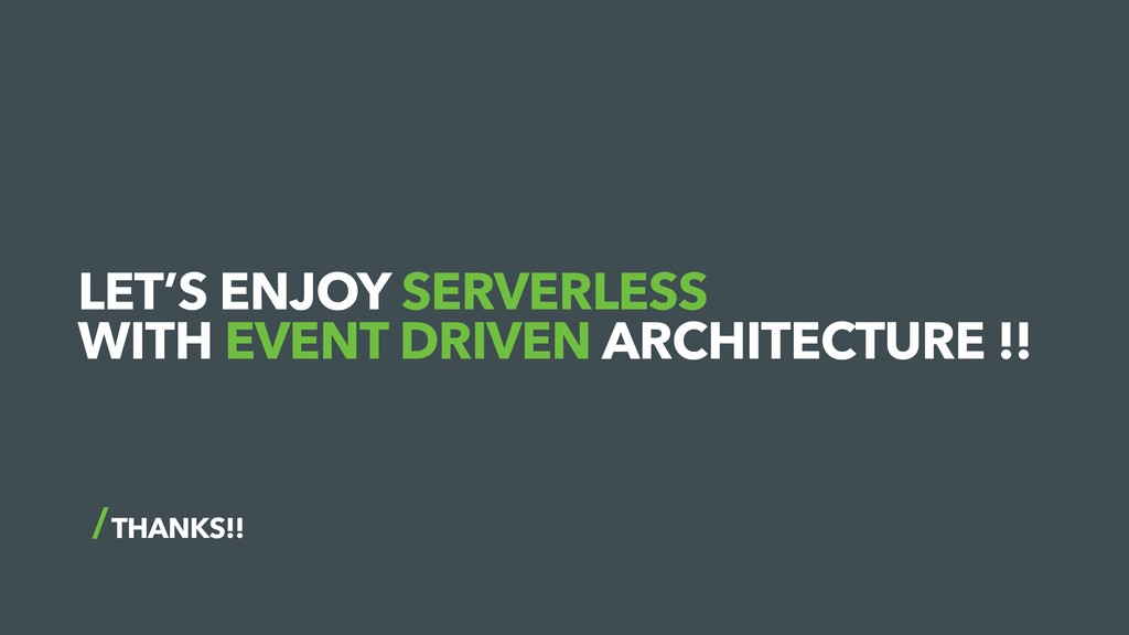 THANKS!! LET'S ENJOY SERVERLESS