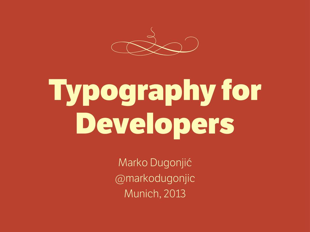 Typography for Developers Marko Dugonjić @marko...