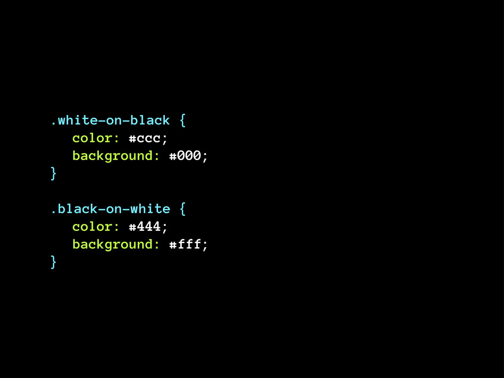 .white-on-black { color: #ccc; background: #000...
