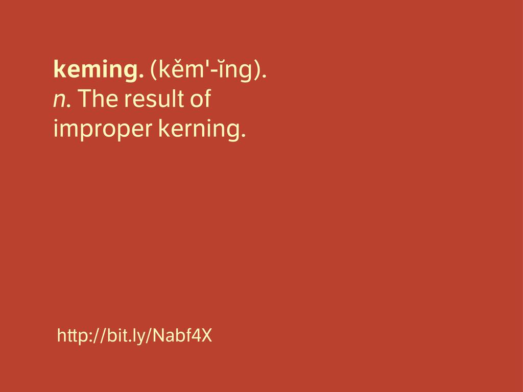 keming. (kěm'-ĭng). n. The result of improper k...