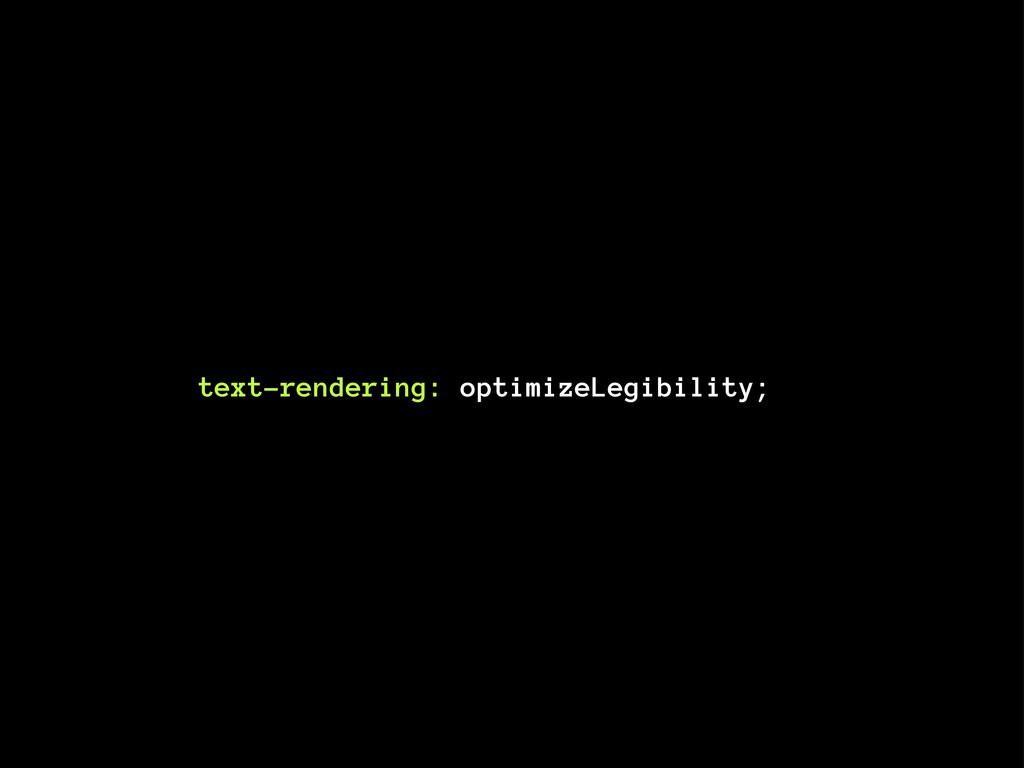 text-rendering: optimizeLegibility;