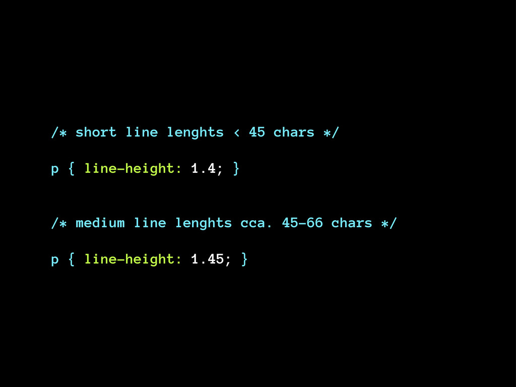 /* short line lenghts < 45 chars */ p { line-he...