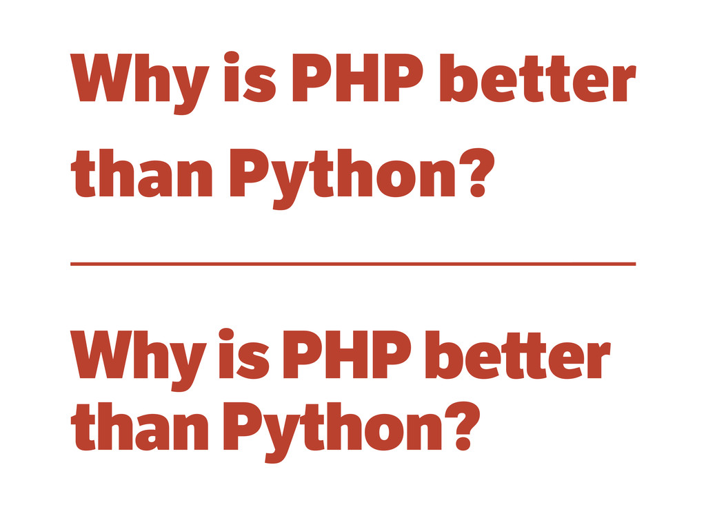 Why is PHP better than Python? Why is PHP be er...