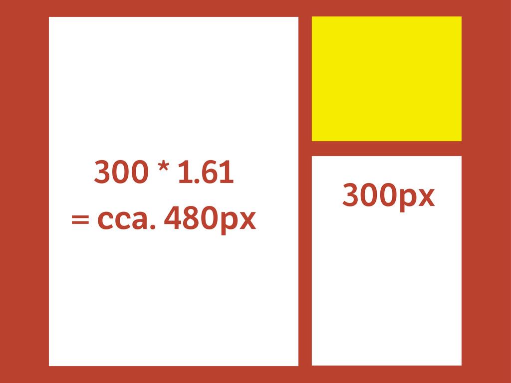 300 * 1.61 = cca. 480px 300px Text