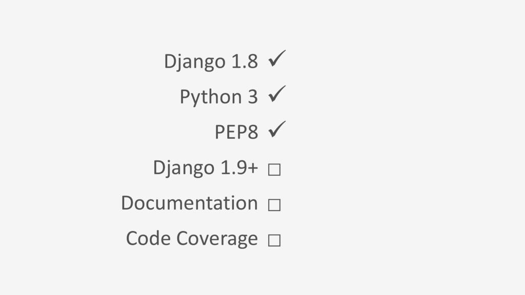 Django 1.8  Python 3  PEP8  Django 1.9+ □ Do...