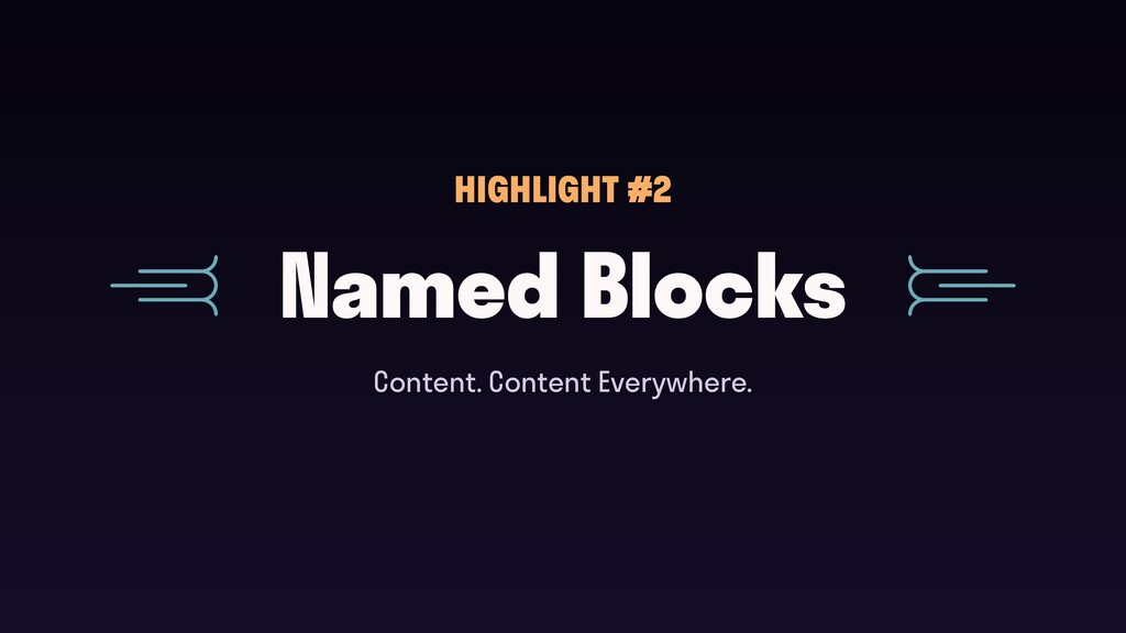 Named Blocks HIGHLIGHT #2 Content. Content Ever...