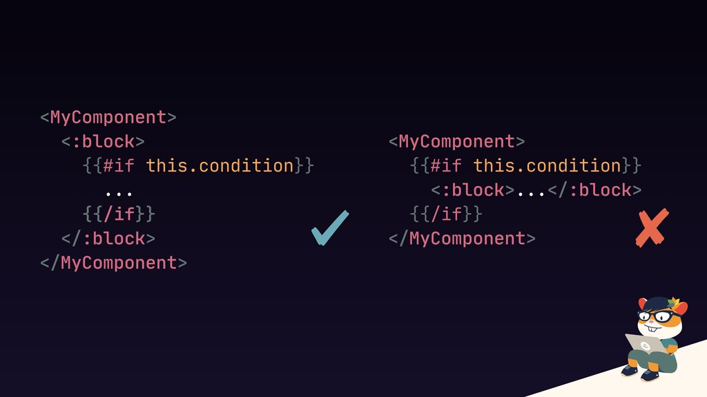 <MyComponent>  <:block>  {{#if this.condition}}...