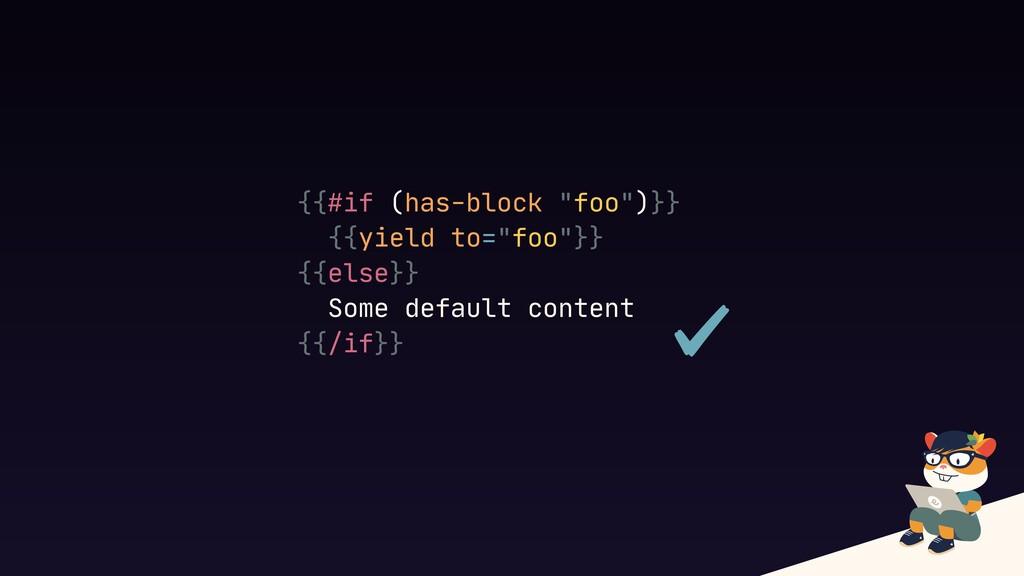 """{{#if (has-block """"foo"""")}}  {{yield to=""""foo""""}}  ..."""