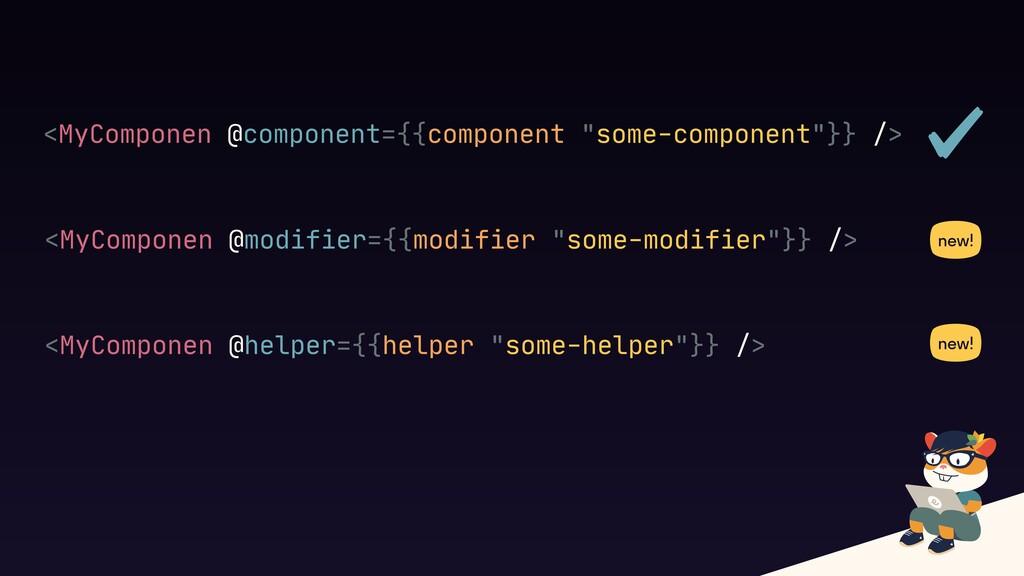 """<MyComponen @component={{component """"some-compon..."""