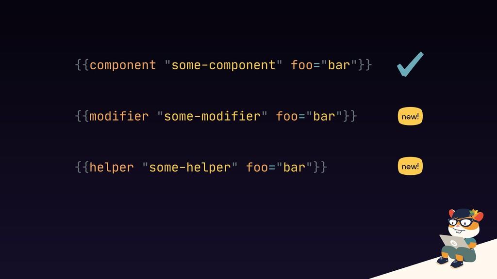 "{{component ""some-component"" foo=""bar""}} {{modi..."