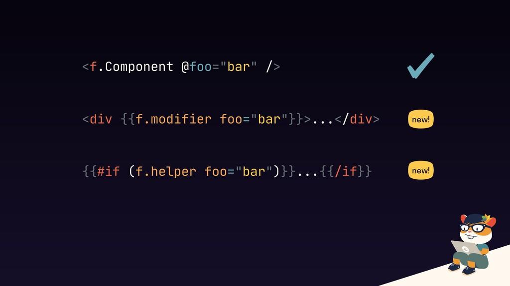 """<f.Component @foo=""""bar"""" /> <div {{f.modifier fo..."""