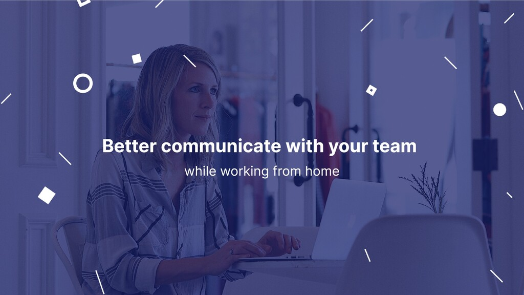 Better communicate with your team while working...