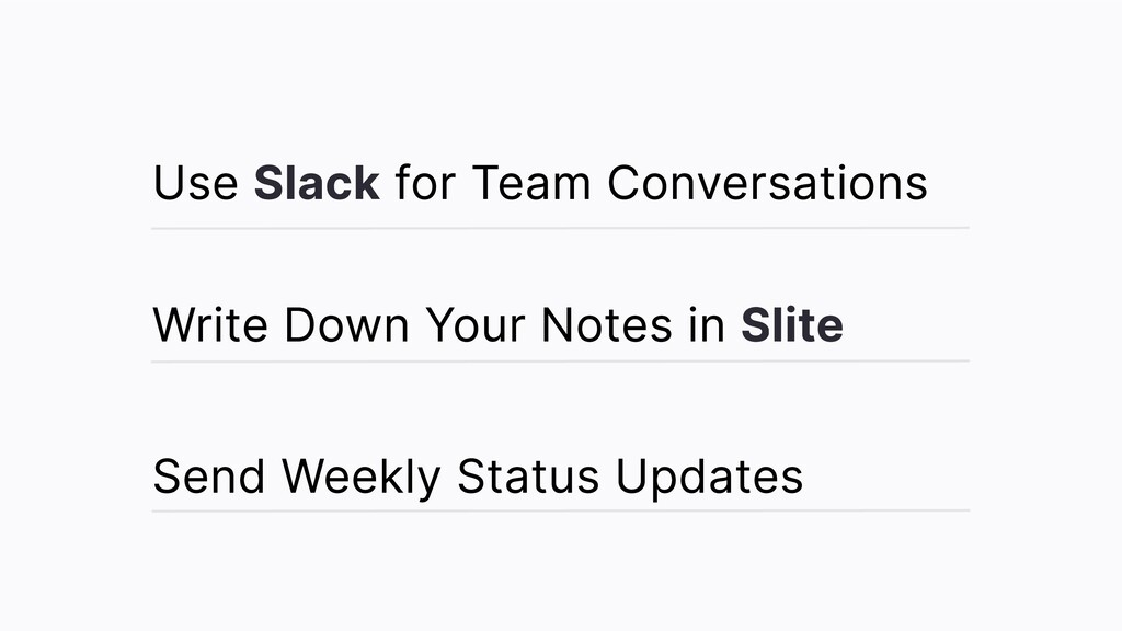 Use Slack for Team Conversations Write Down You...