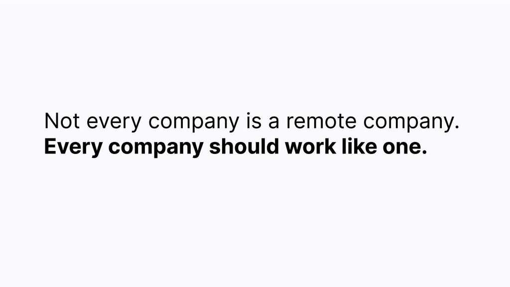 Not every company is a remote company. Every co...