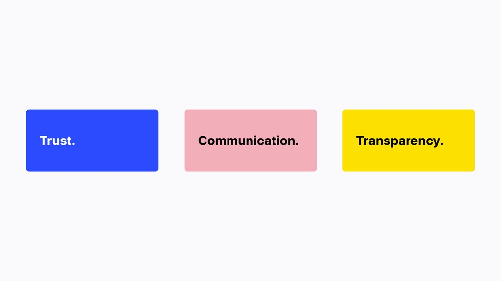 Trust. Transparency. Communication.