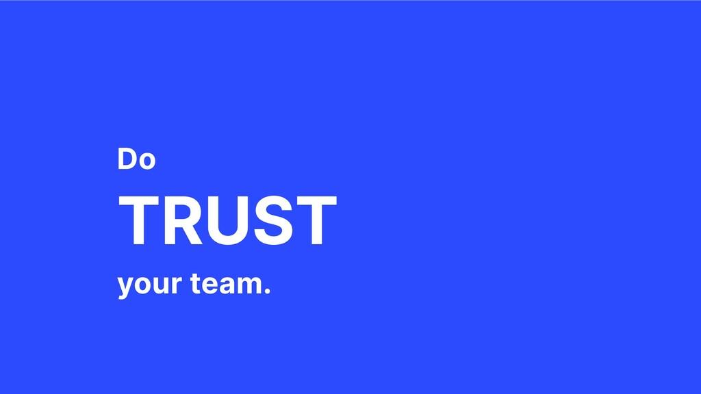 TRUST Do your team.