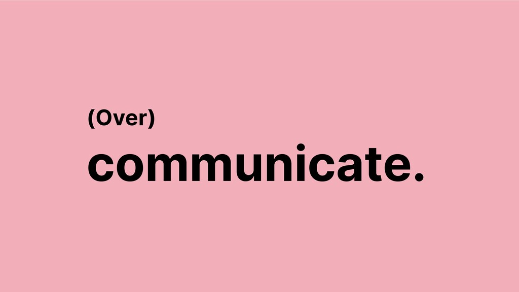 communicate. (Over)