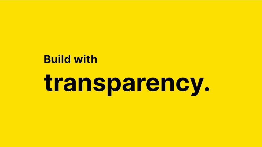 transparency. Build with