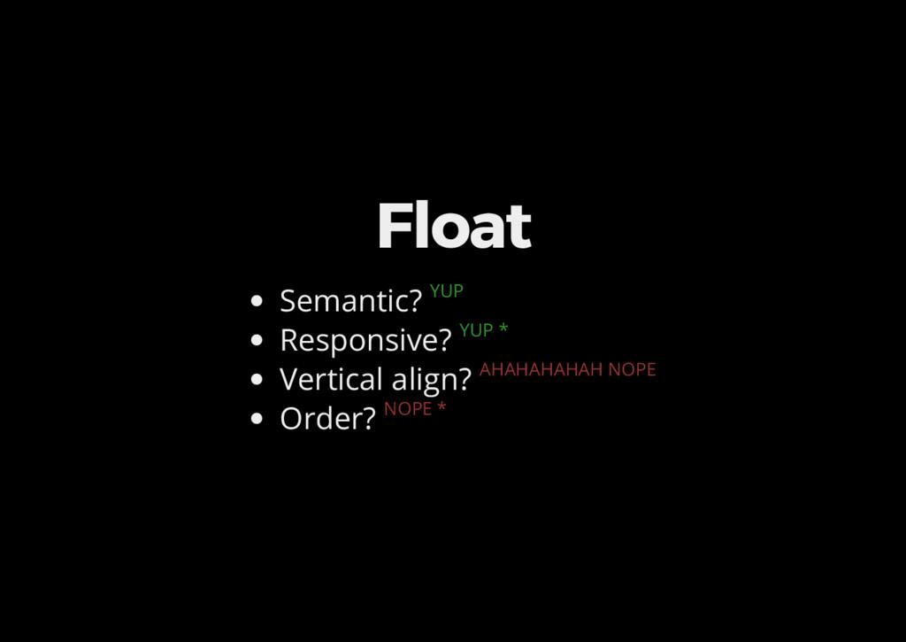 Float Semantic? YUP Responsive? YUP * Vertical ...