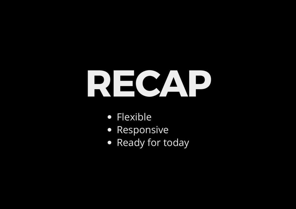 RECAP Flexible Responsive Ready for today