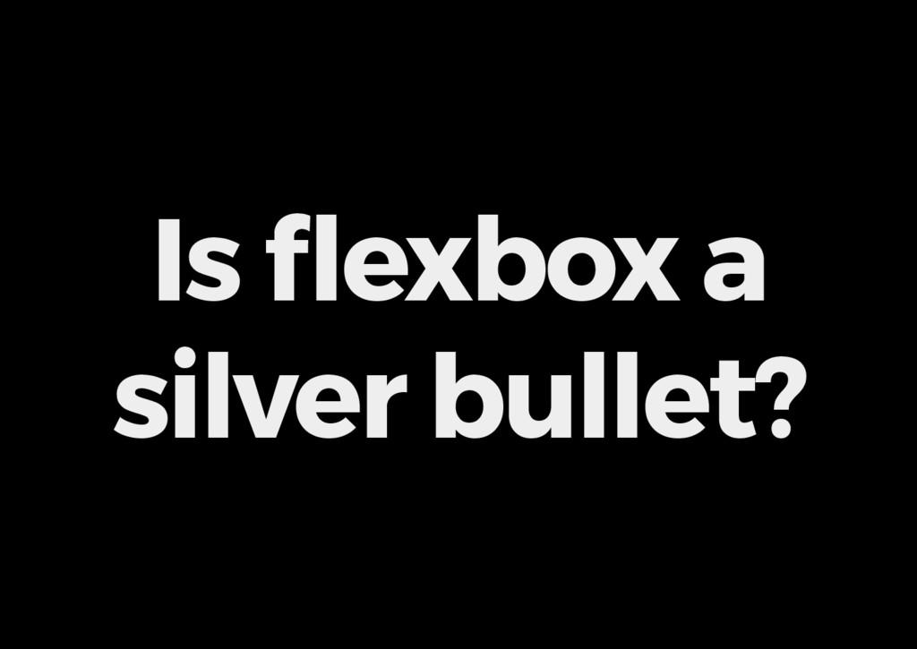 Is flexbox a silver bullet?