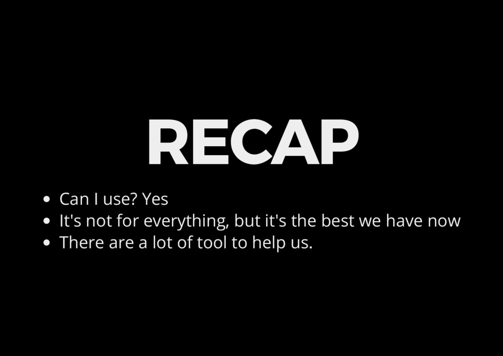 RECAP Can I use? Yes It's not for everything, b...