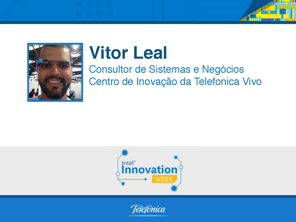 Vitor Leal Consultor de Sistemas e Negócios Cen...