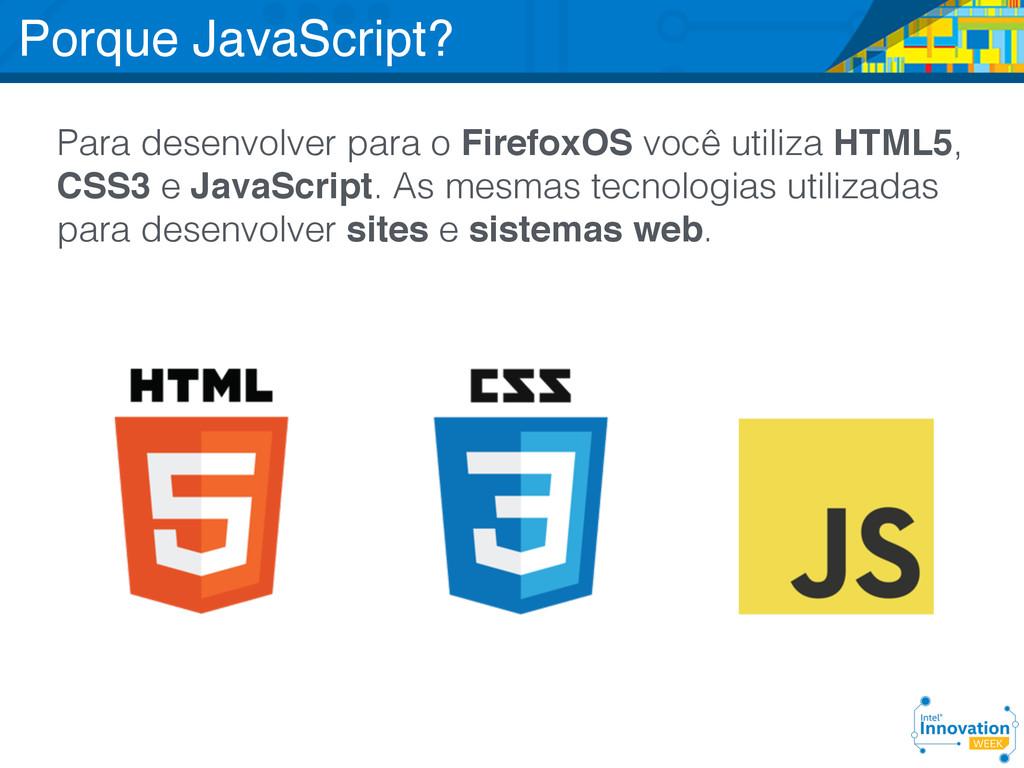 Para desenvolver para o FirefoxOS você utiliza ...