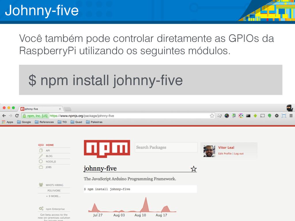 $ npm install johnny-five Você também pode contr...