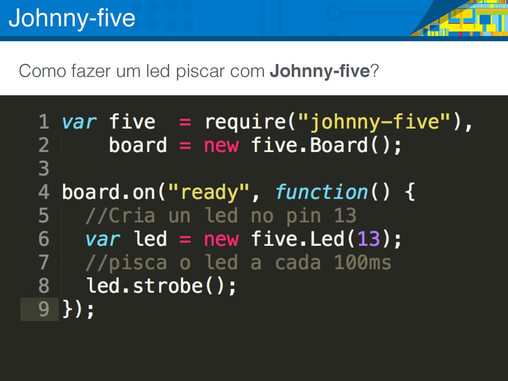 Como fazer um led piscar com Johnny-five? Johnny...