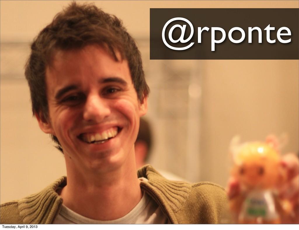 @rponte Tuesday, April 9, 2013